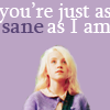 Your Just as Sane as I am!