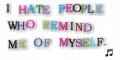 I hate people that remind me of myself